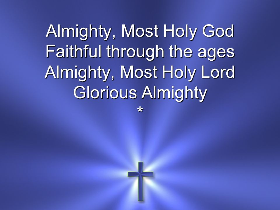 Faithful through the ages Almighty, Most Holy Lord Glorious Almighty *
