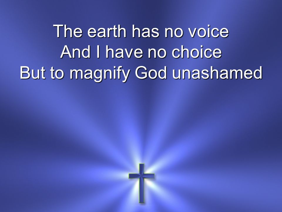 But to magnify God unashamed