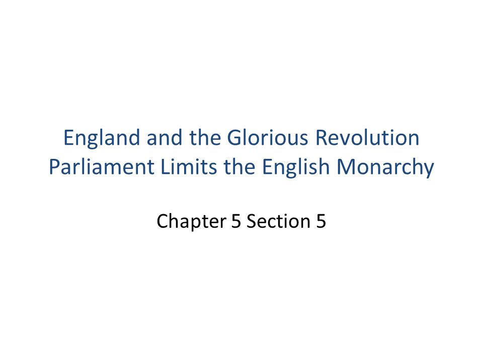 England and the Glorious Revolution Parliament Limits the English Monarchy