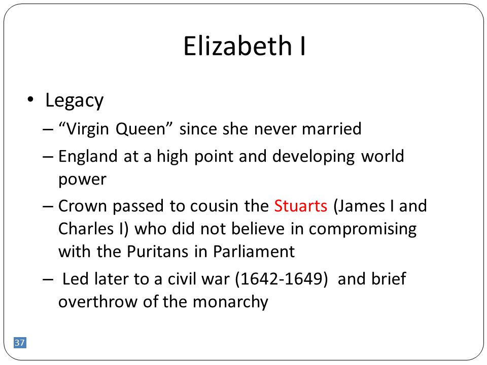 Elizabeth I Legacy Virgin Queen since she never married