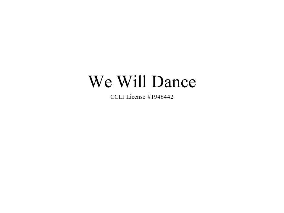 We Will Dance CCLI License #1946442