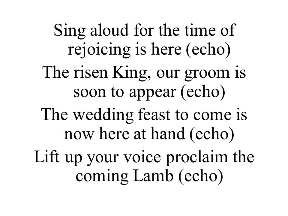 Sing aloud for the time of rejoicing is here (echo)