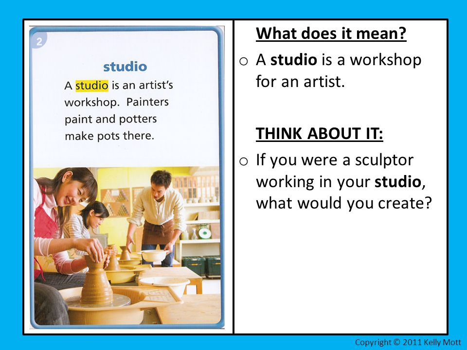 A studio is a workshop for an artist.