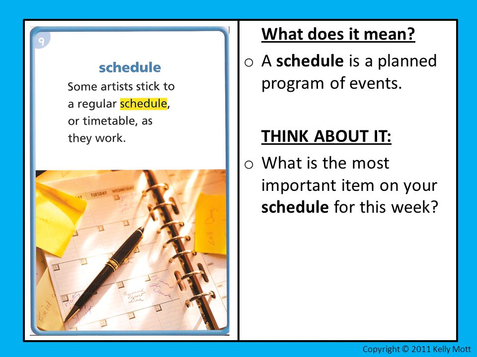 A schedule is a planned program of events.