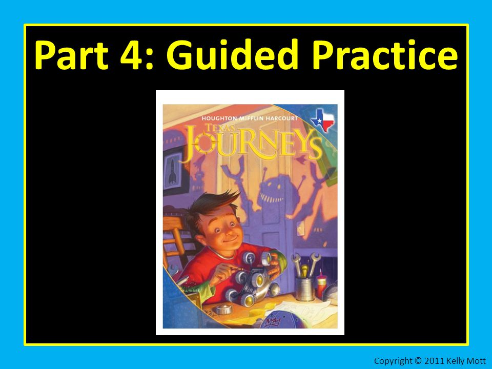 Part 4: Guided Practice Copyright © 2011 Kelly Mott 66