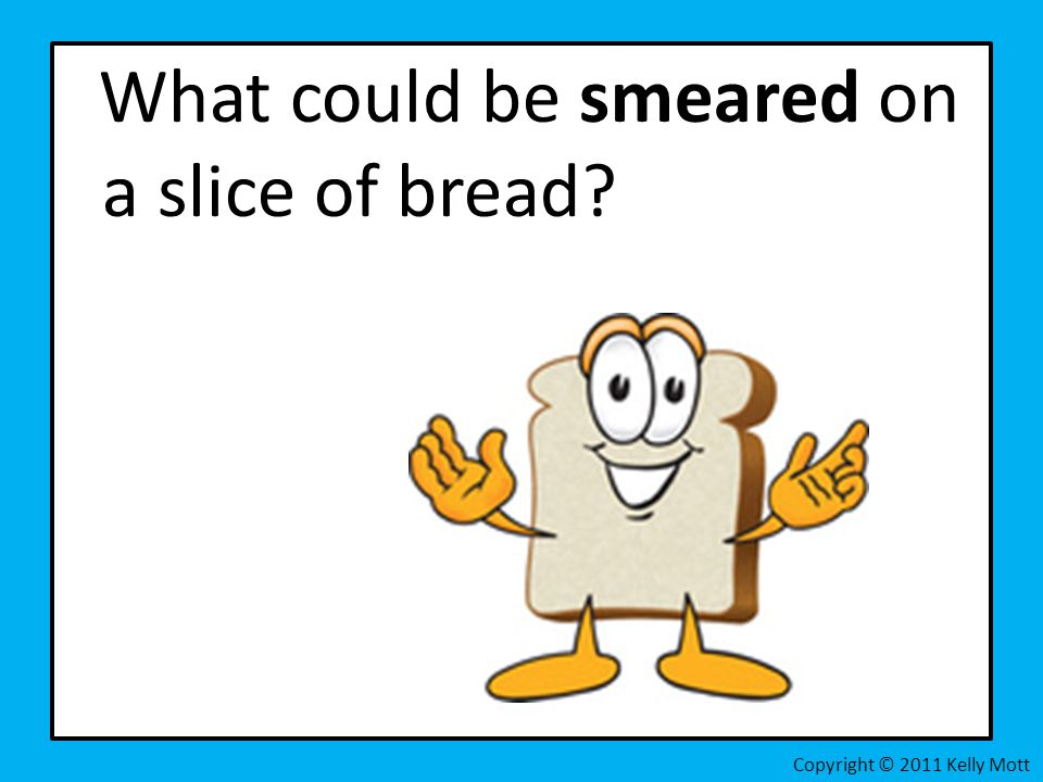 What could be smeared on a slice of bread