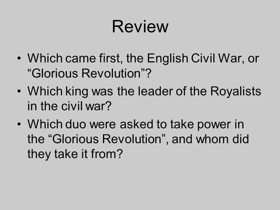 Review Which came first, the English Civil War, or Glorious Revolution Which king was the leader of the Royalists in the civil war