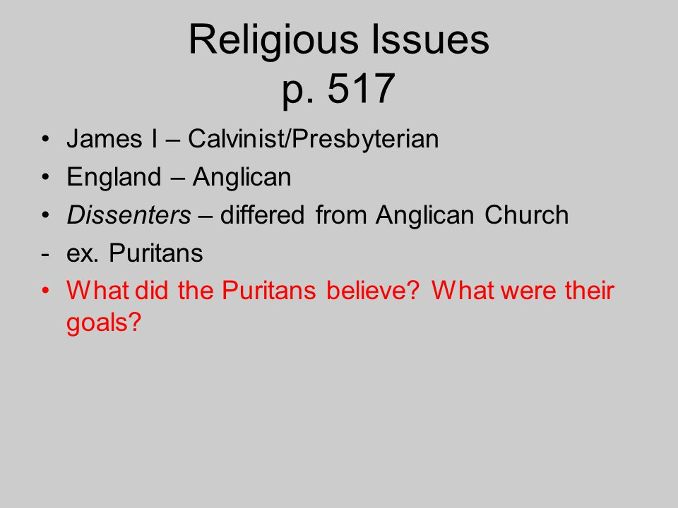 Religious Issues p. 517 James I – Calvinist/Presbyterian