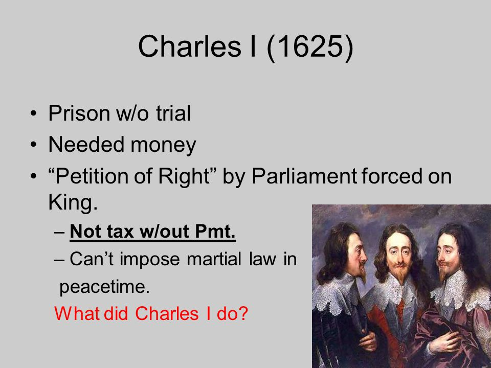 Charles I (1625) Prison w/o trial Needed money