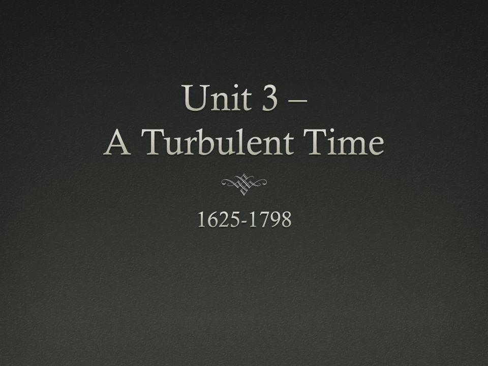 Unit 3 – A Turbulent Time 1625-1798