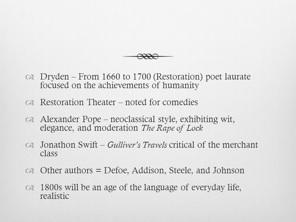 Dryden – From 1660 to 1700 (Restoration) poet laurate focused on the achievements of humanity