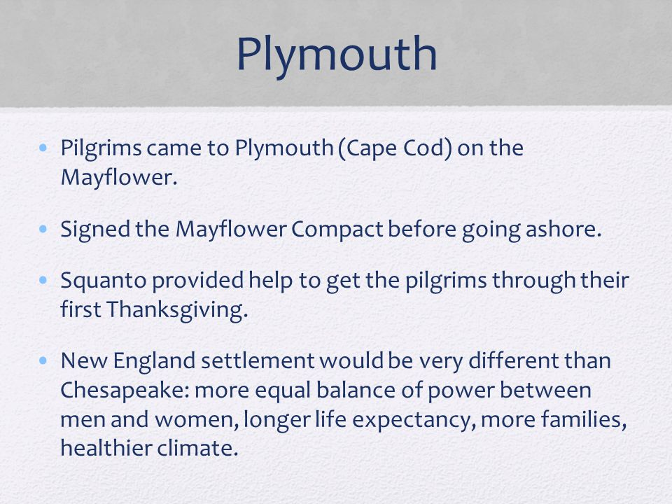 Plymouth Pilgrims came to Plymouth (Cape Cod) on the Mayflower.