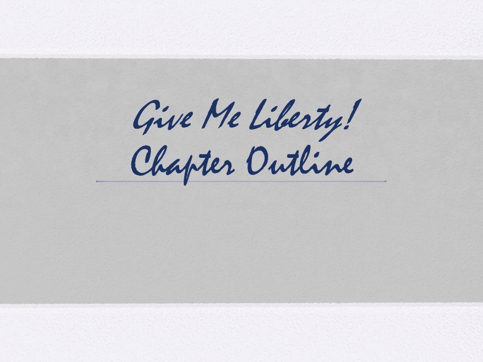 Give Me Liberty! Chapter Outline