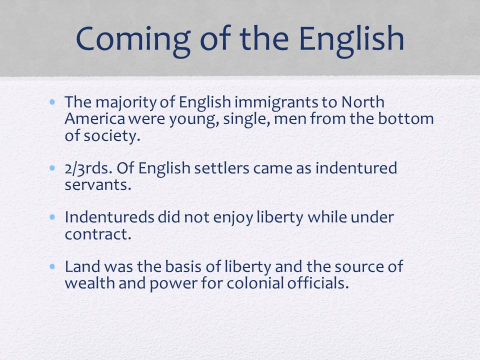 Coming of the English The majority of English immigrants to North America were young, single, men from the bottom of society.