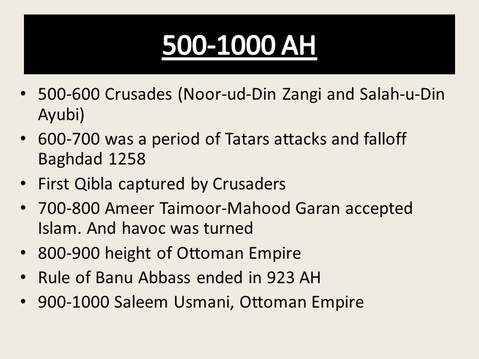 500-1000 AH 500-600 Crusades (Noor-ud-Din Zangi and Salah-u-Din Ayubi)