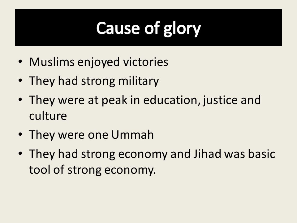 Cause of glory Muslims enjoyed victories They had strong military