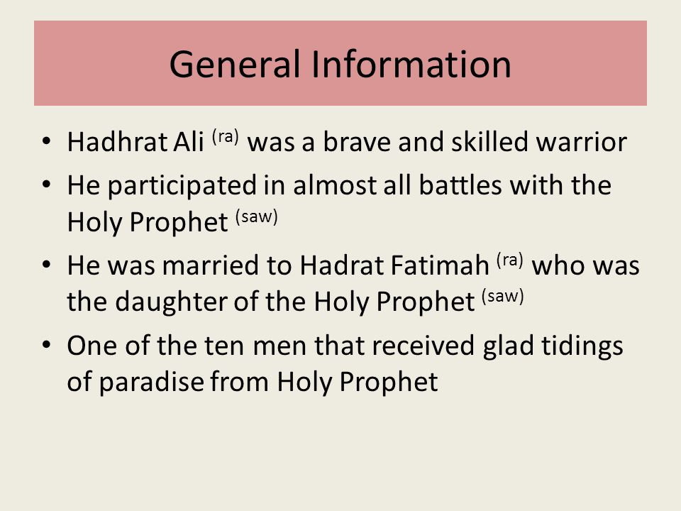 General Information Hadhrat Ali (ra) was a brave and skilled warrior