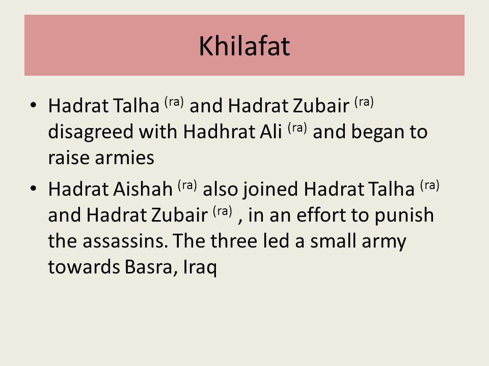 Khilafat Hadrat Talha (ra) and Hadrat Zubair (ra) disagreed with Hadhrat Ali (ra) and began to raise armies.