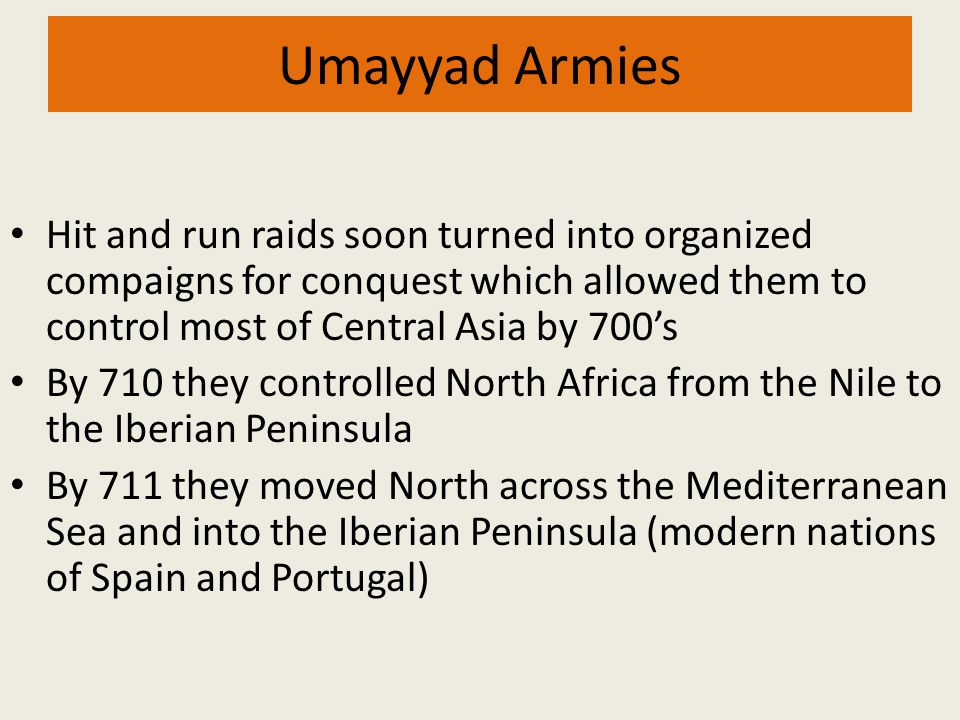 Umayyad Armies Hit and run raids soon turned into organized compaigns for conquest which allowed them to control most of Central Asia by 700's.