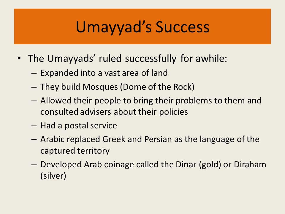 Umayyad's Success The Umayyads' ruled successfully for awhile: