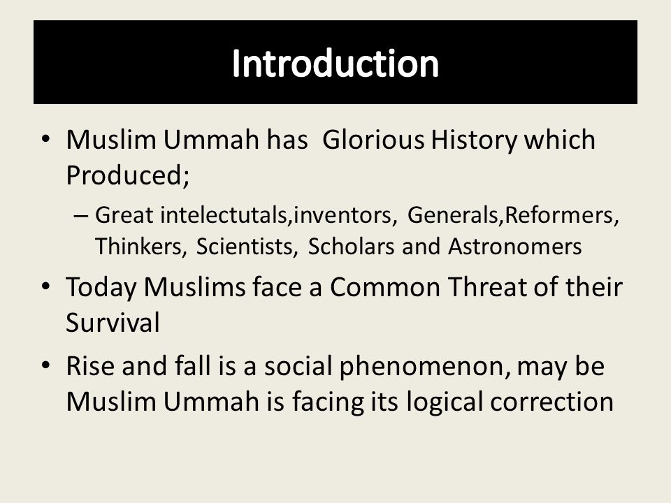Introduction Muslim Ummah has Glorious History which Produced;