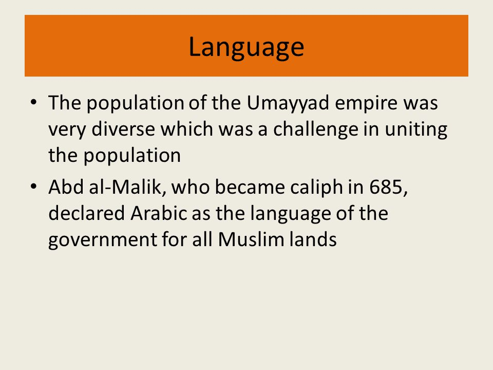 Language The population of the Umayyad empire was very diverse which was a challenge in uniting the population.