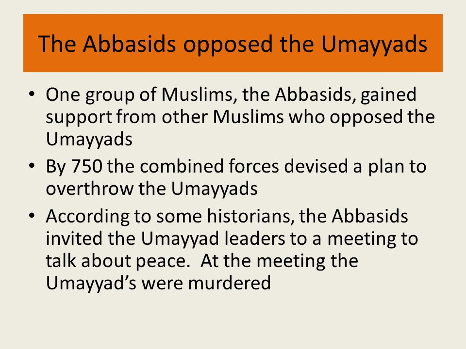 The Abbasids opposed the Umayyads