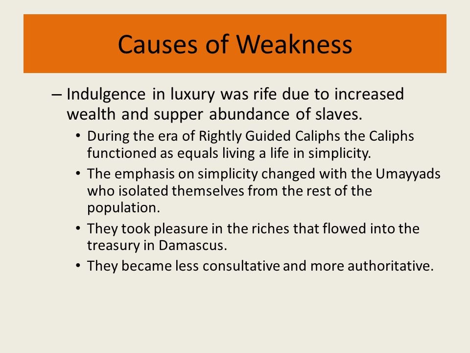 Causes of Weakness Indulgence in luxury was rife due to increased wealth and supper abundance of slaves.