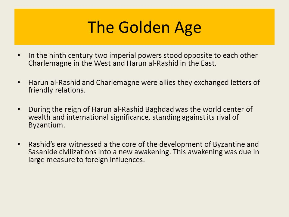 The Golden Age In the ninth century two imperial powers stood opposite to each other Charlemagne in the West and Harun al-Rashid in the East.