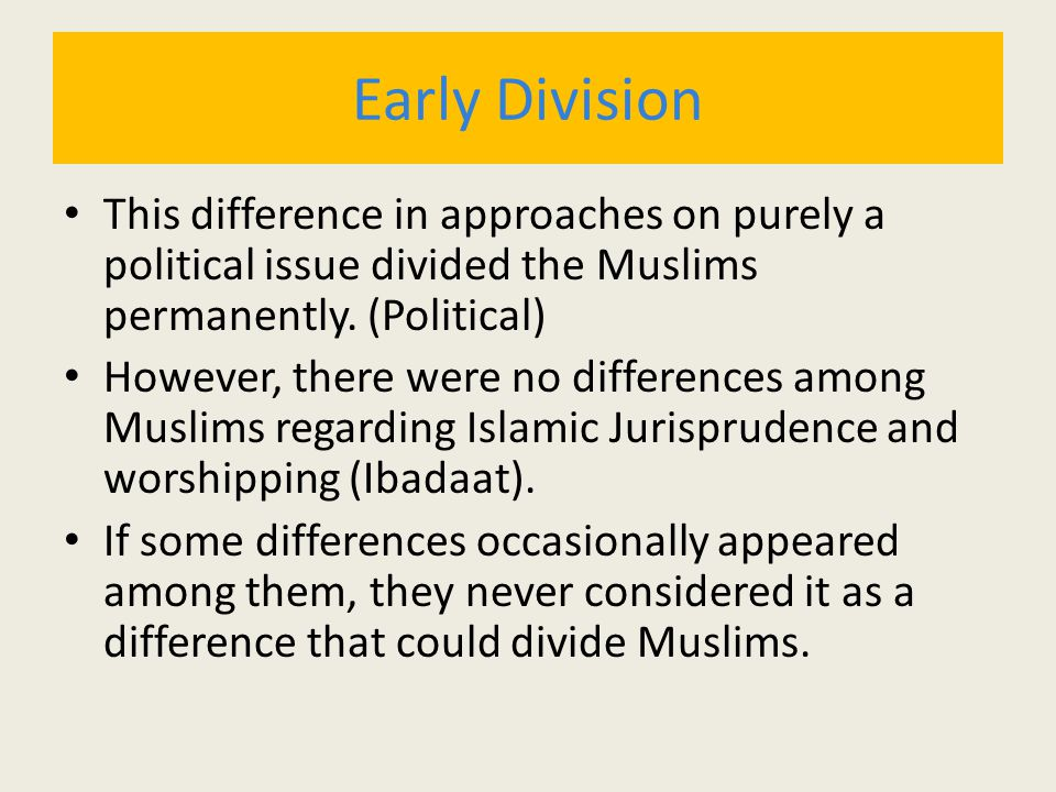Early Division This difference in approaches on purely a political issue divided the Muslims permanently. (Political)