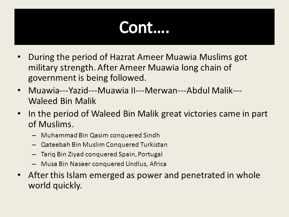 Cont…. During the period of Hazrat Ameer Muawia Muslims got military strength. After Ameer Muawia long chain of government is being followed.