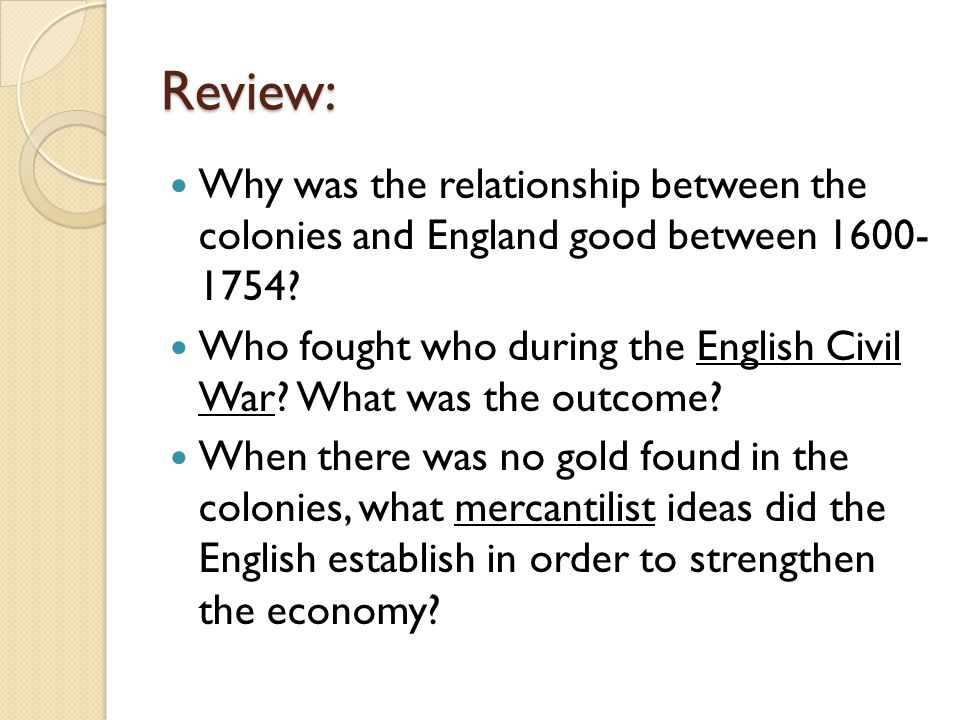 Review: Why was the relationship between the colonies and England good between 1600- 1754
