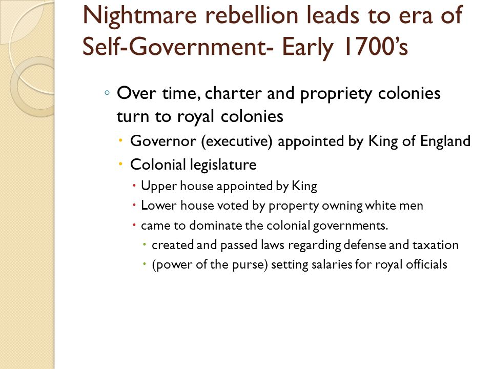 Nightmare rebellion leads to era of Self-Government- Early 1700's