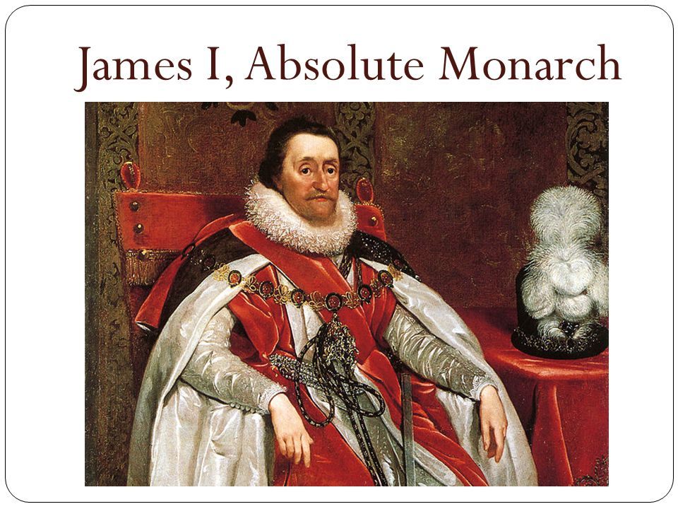 James I, Absolute Monarch