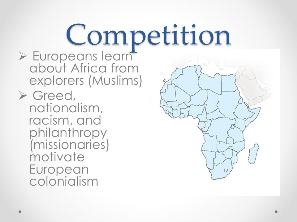 Competition Europeans learn about Africa from explorers (Muslims)