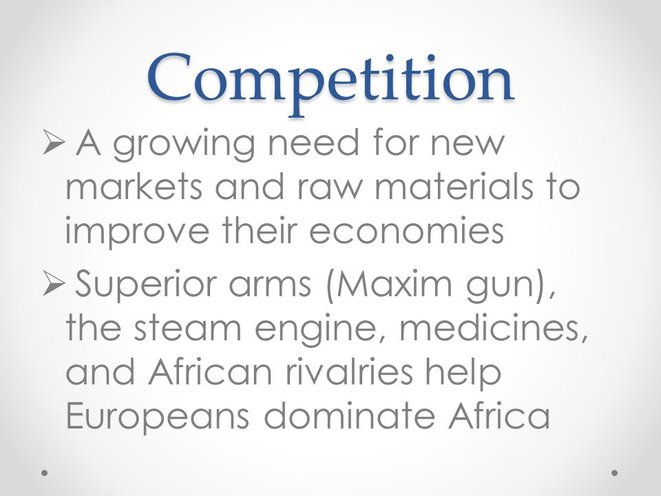 Competition A growing need for new markets and raw materials to improve their economies.