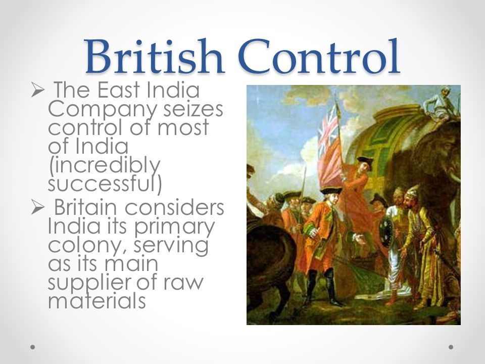 British Control The East India Company seizes control of most of India (incredibly successful)