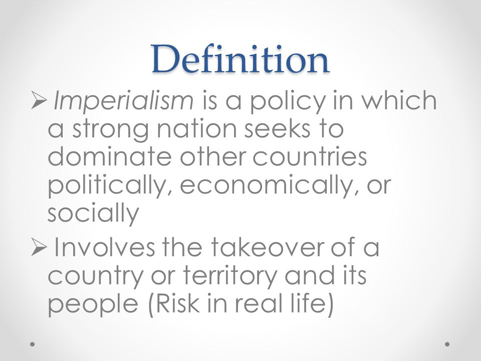 Definition Imperialism is a policy in which a strong nation seeks to dominate other countries politically, economically, or socially.