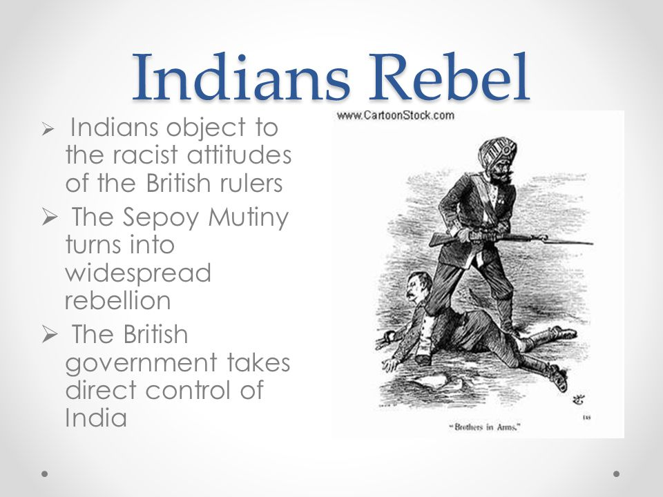 Indians Rebel The Sepoy Mutiny turns into widespread rebellion