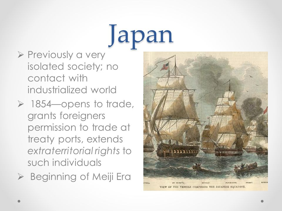 Japan Previously a very isolated society; no contact with industrialized world.