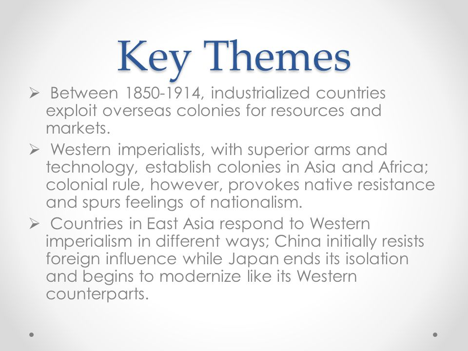 Key Themes Between 1850-1914, industrialized countries exploit overseas colonies for resources and markets.
