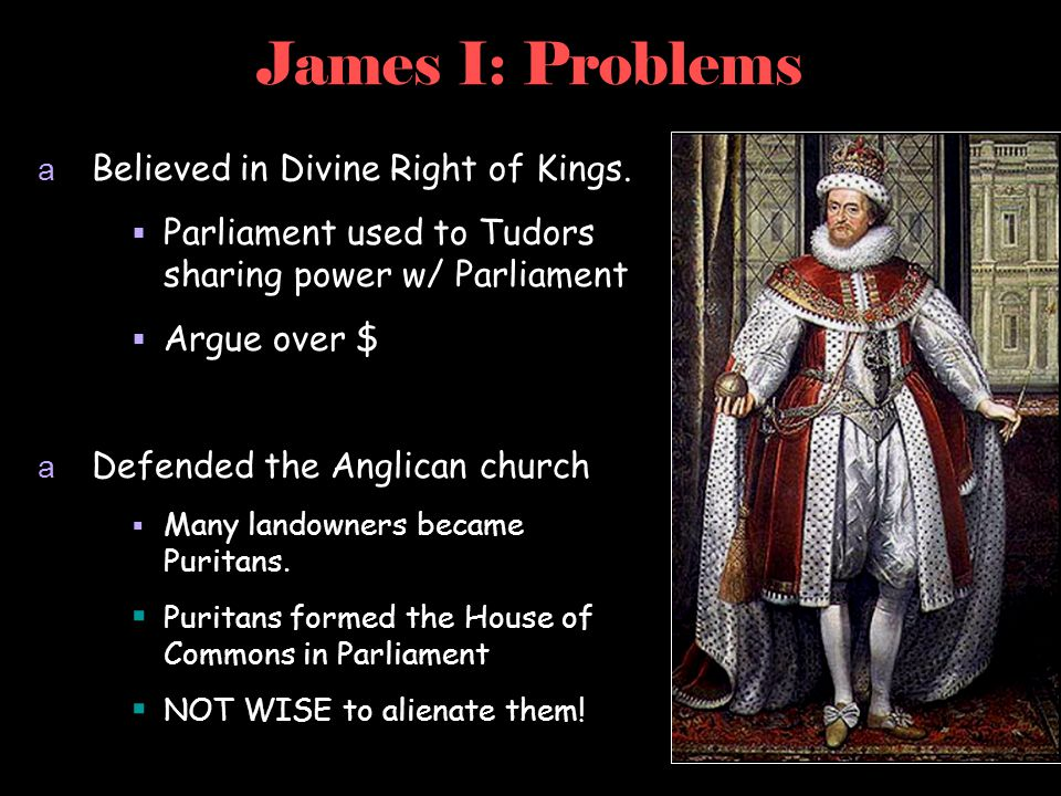 James I: Problems Believed in Divine Right of Kings.