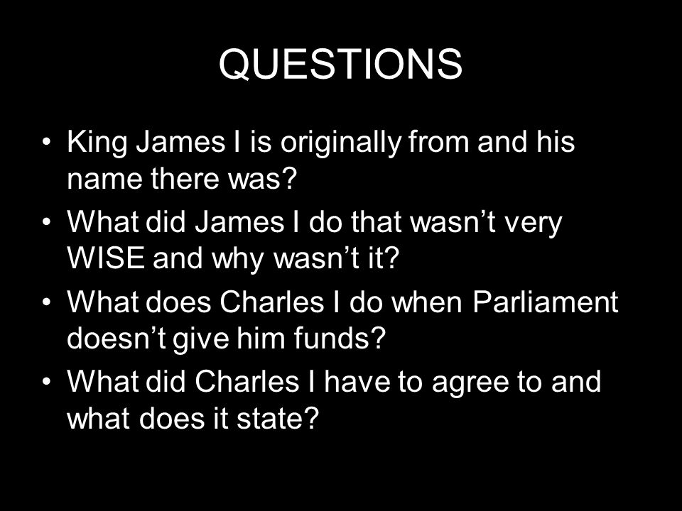 QUESTIONS King James I is originally from and his name there was