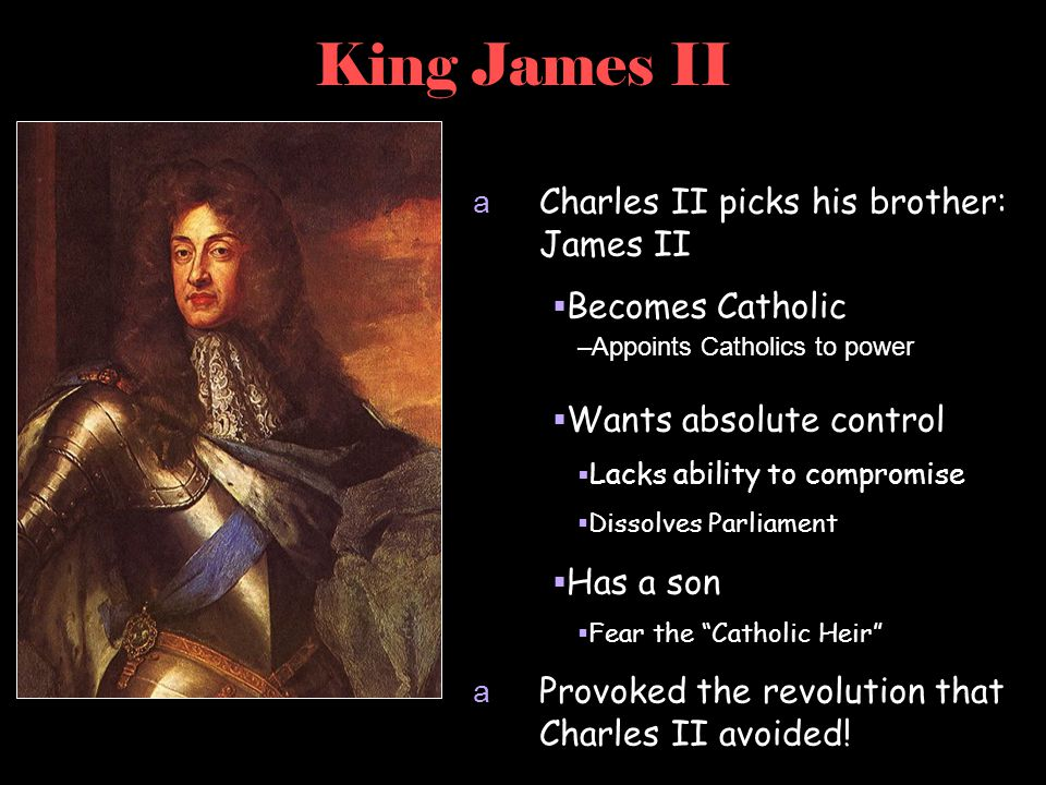 King James II Charles II picks his brother: James II Becomes Catholic