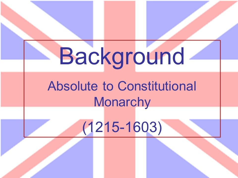 Absolute to Constitutional Monarchy