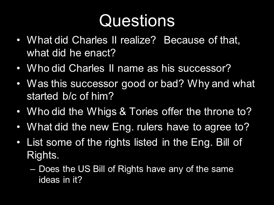 Questions What did Charles II realize Because of that, what did he enact Who did Charles II name as his successor