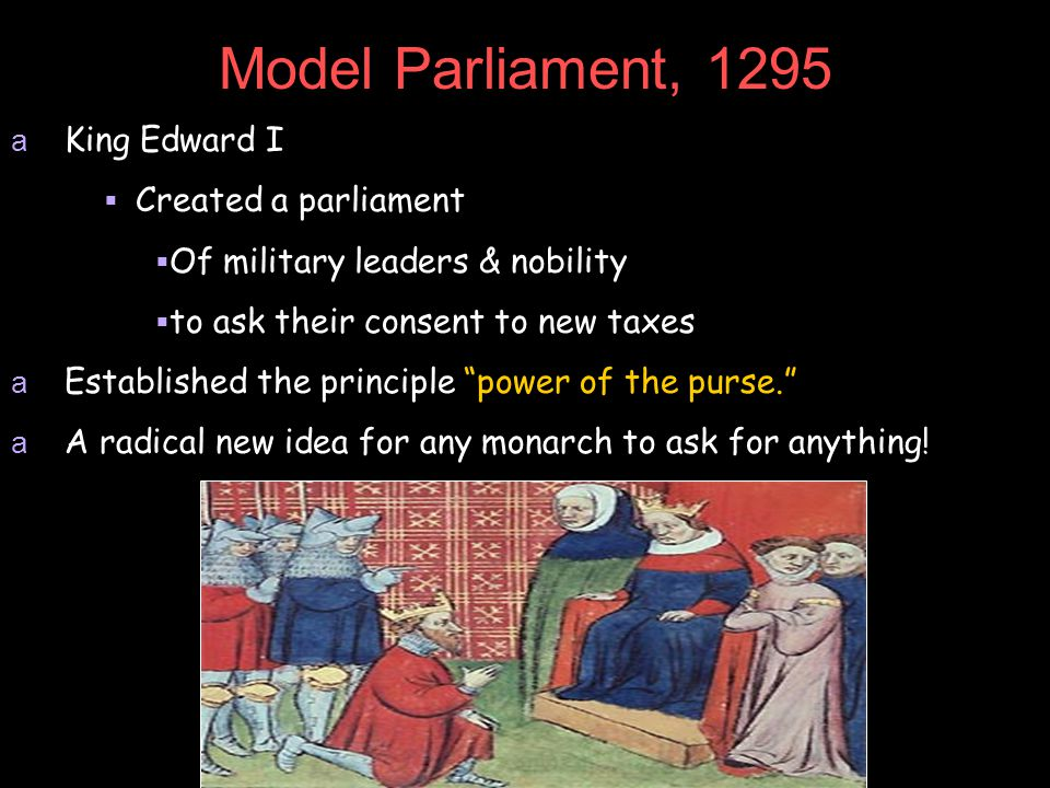 Model Parliament, 1295 King Edward I Created a parliament