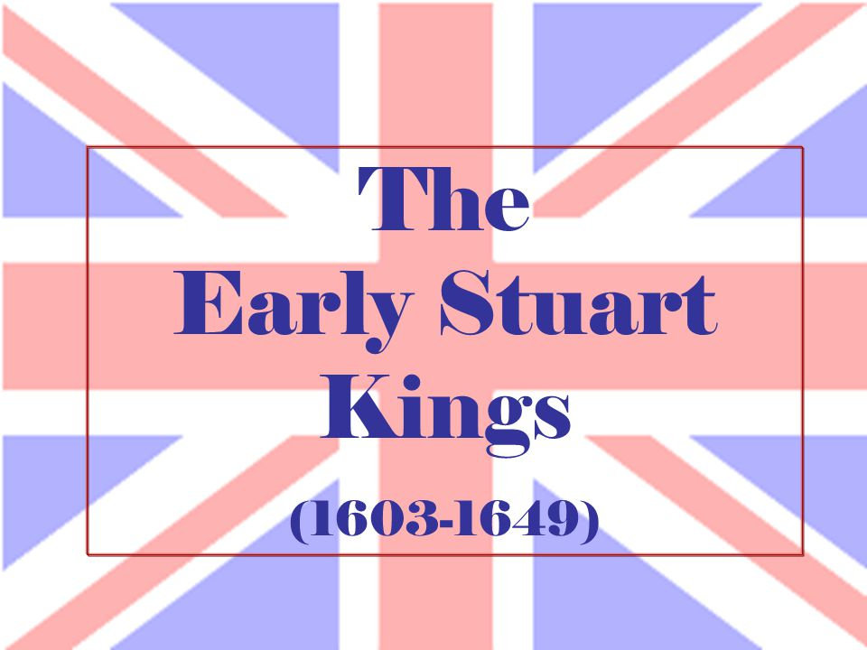 The Early Stuart Kings (1603-1649)