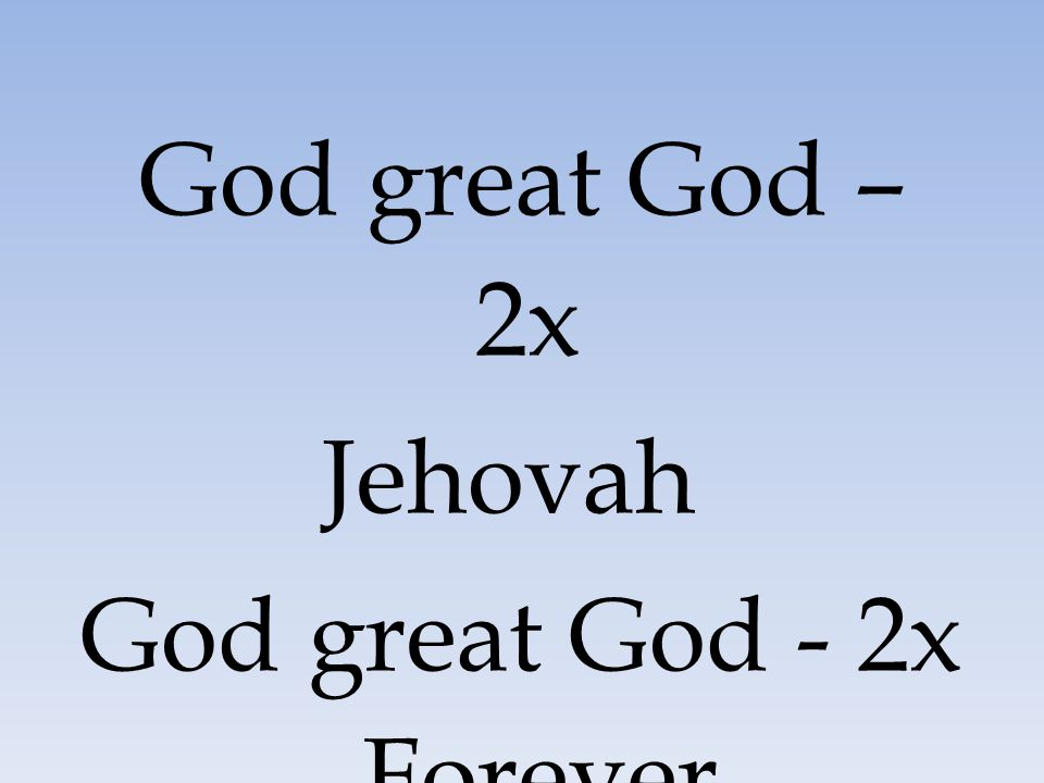 God great God - 2x Forever