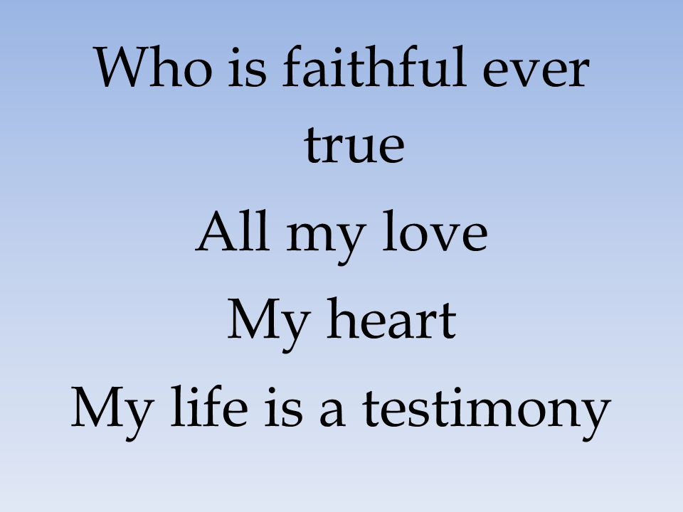 Who is faithful ever true